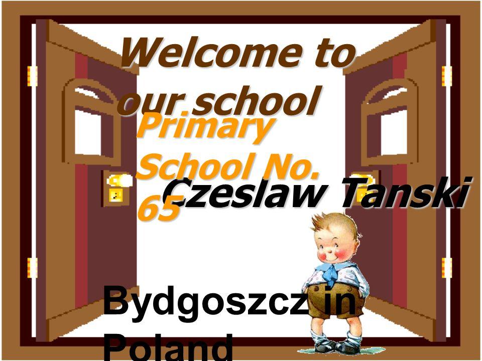 Welcome to our school Czeslaw Tanski Primary School No. 65 Bydgoszcz in Poland