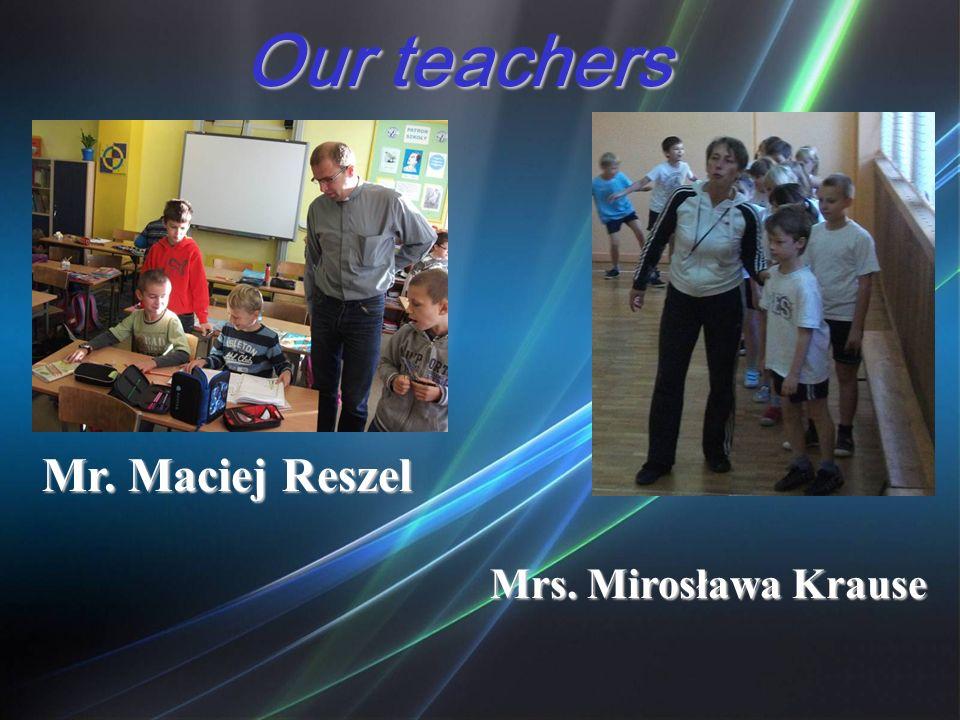 Our teachers Mr. Maciej Reszel Mrs. Mirosława Krause