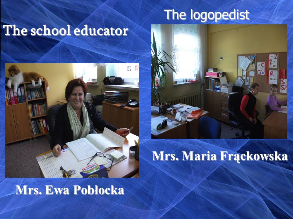 The school educator The logopedist Mrs. Maria Frąckowska Mrs. Ewa Pobłocka