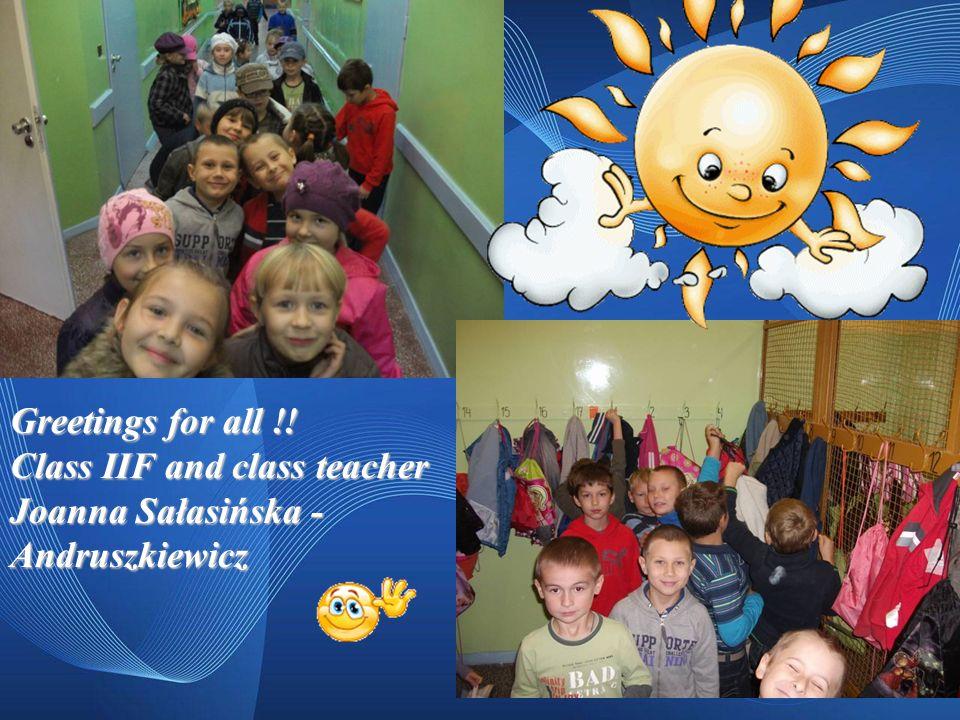 Greetings for all !! Class IIF and class teacher Joanna Sałasińska - Andruszkiewicz