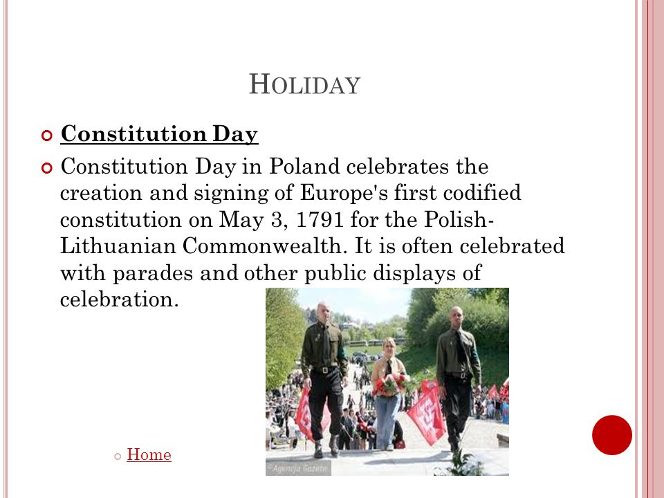 H OLIDAY Constitution Day Constitution Day in Poland celebrates the creation and signing of Europe's first codified constitution on May 3, 1791 for th