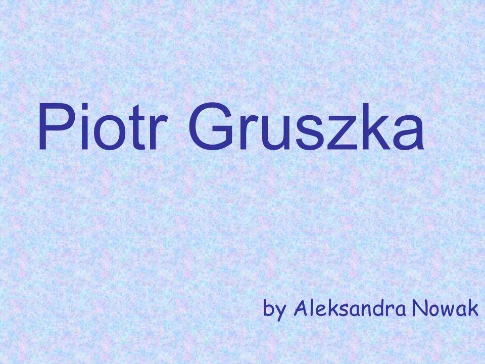 Piotr Gruszka by Aleksandra Nowak
