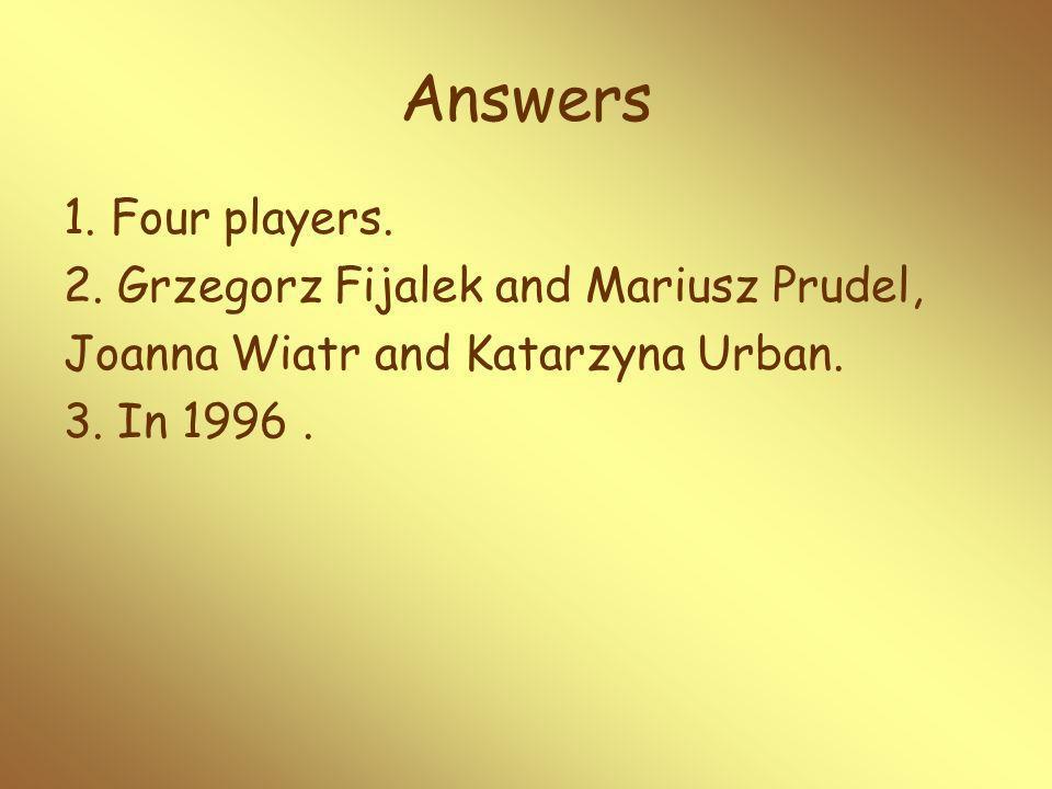 1. Four players. 2. Grzegorz Fijalek and Mariusz Prudel, Joanna Wiatr and Katarzyna Urban.