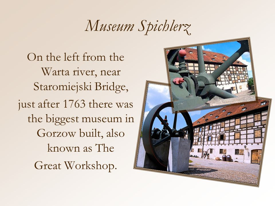 Museum Spichlerz On the left from the Warta river, near Staromiejski Bridge, just after 1763 there was the biggest museum in Gorzow built, also known as The Great Workshop.
