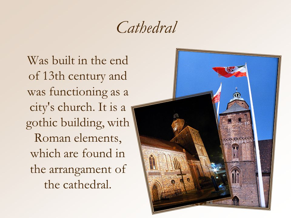 Cathedral Was built in the end of 13th century and was functioning as a city s church.