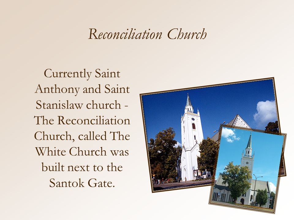 Reconciliation Church Currently Saint Anthony and Saint Stanislaw church - The Reconciliation Church, called The White Church was built next to the Santok Gate.