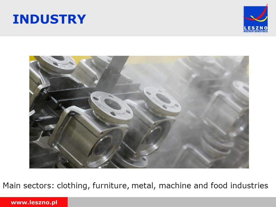 Main sectors: clothing, furniture, metal, machine and food industries INDUSTRY