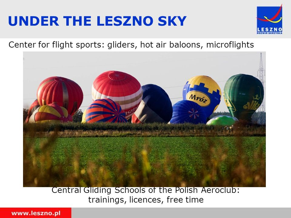 UNDER THE LESZNO SKY Center for flight sports: gliders, hot air baloons, microflights Central Gliding Schools of the Polish Aeroclub: trainings, licences, free time