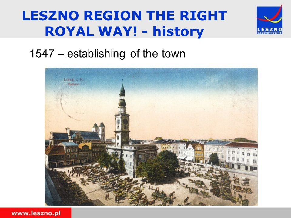 1547 – establishing of the town LESZNO REGION THE RIGHT ROYAL WAY! - history