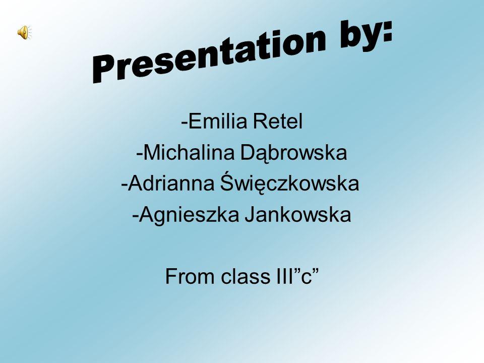 -Emilia Retel -Michalina Dąbrowska -Adrianna Święczkowska -Agnieszka Jankowska From class IIIc