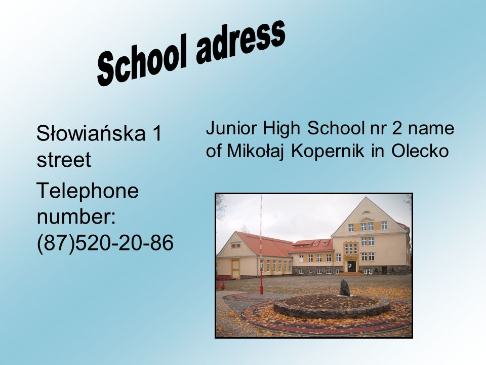 Słowiańska 1 street Telephone number: (87)520-20-86 Junior High School nr 2 name of Mikołaj Kopernik in Olecko