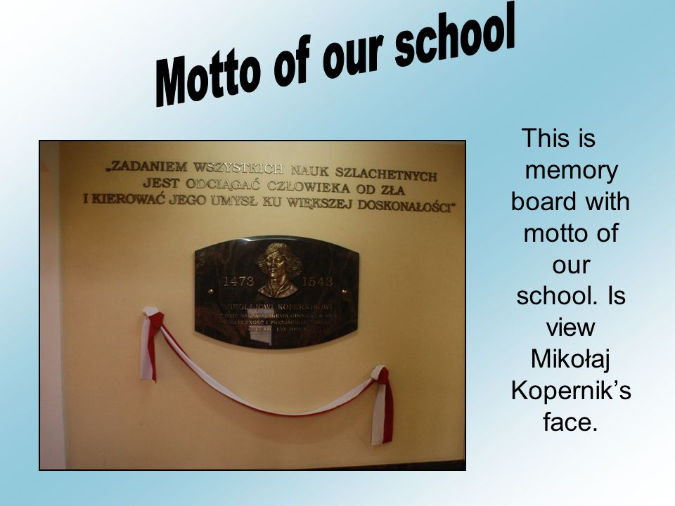 This is memory board with motto of our school. Is view Mikołaj Koperniks face.