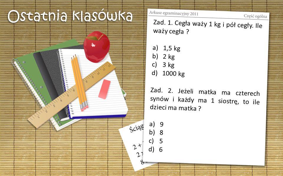 Ostatnia klasówka Z a d. 1. C e g ł a w a ż y 1 k g i p ó ł c e g ł y.