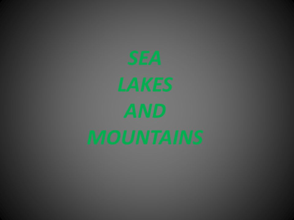 SEA LAKES AND MOUNTAINS