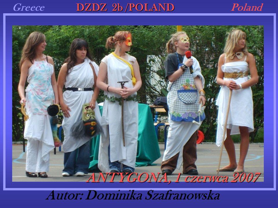 GreecePoland DZDZ 2b /POLAND Autor: Dominika Szafranowska ANTYGONA, 1 czerwca 2007
