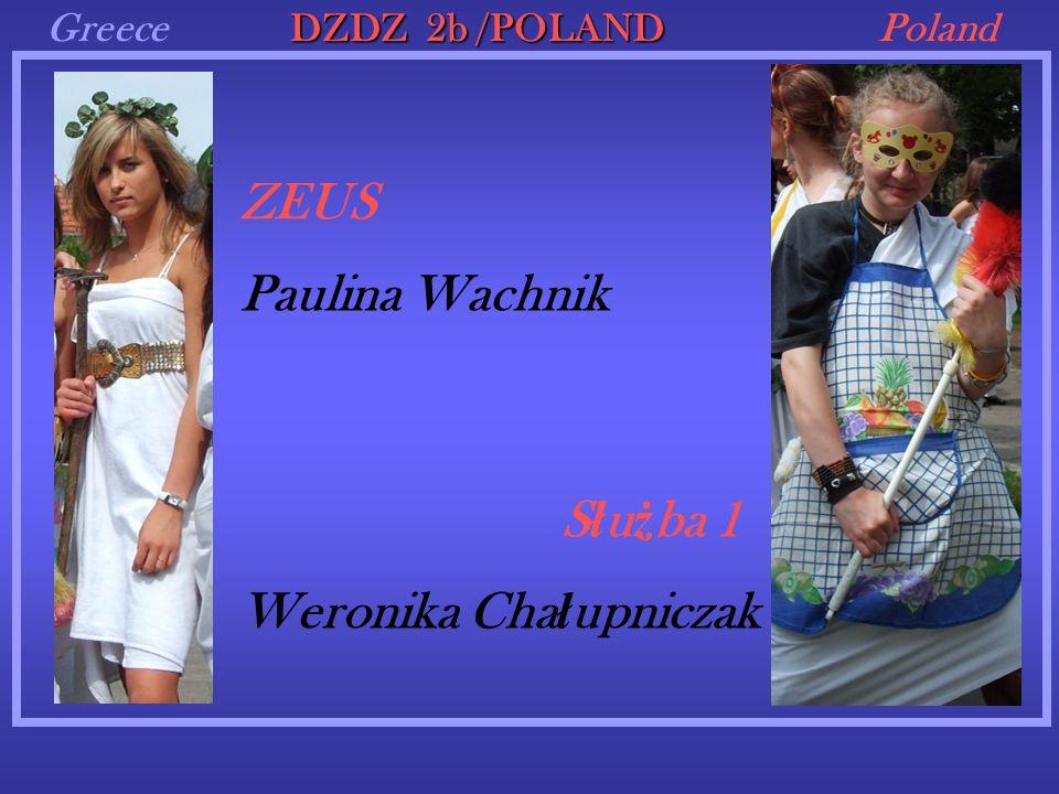 GreecePoland ZEUS DZDZ 2b /POLAND Paulina Wachnik S ł u ż ba 1 Weronika Cha ł upniczak