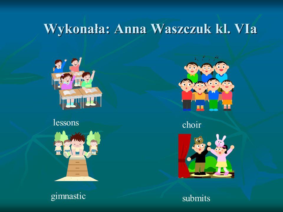 Wykonała: Anna Waszczuk kl. VIa gimnastic submits choir lessons