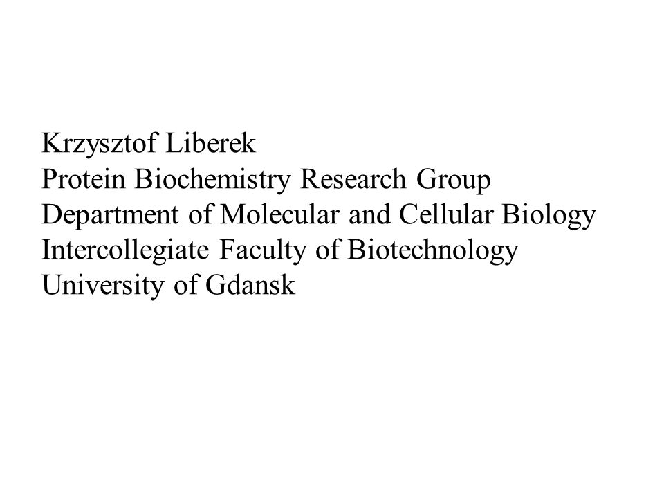 Krzysztof Liberek Protein Biochemistry Research Group Department of Molecular and Cellular Biology Intercollegiate Faculty of Biotechnology University of Gdansk