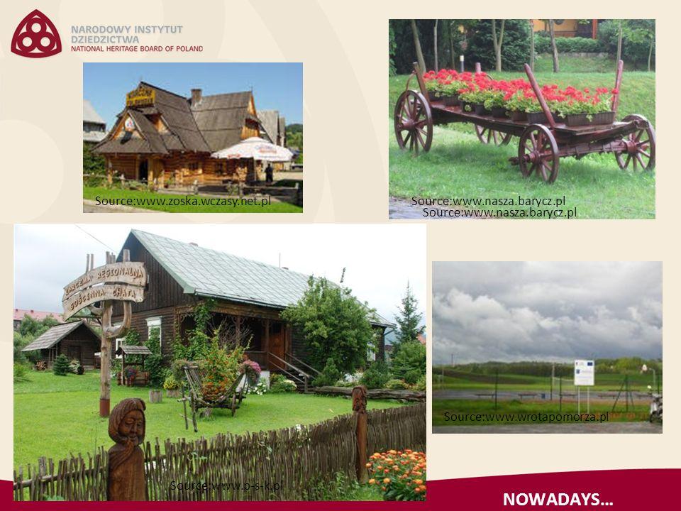 NOWADAYS… Source:www.nasza.barycz.plSource:www.zoska.wczasy.net.pl Source:www.nasza.barycz.pl Source:www.p-s-k.pl Source:www.wrotapomorza.pl