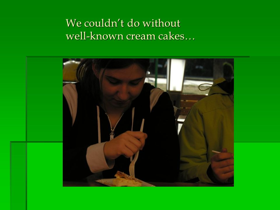 We couldnt do without well-known cream cakes…