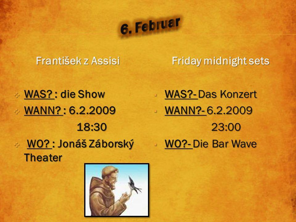 František z Assisi WAS? : die Show WAS? : die Show WANN? : 6.2.2009 WANN? : 6.2.2009 18:30 18:30 WO? : Jonáš Záborský Theater WO? : Jonáš Záborský The