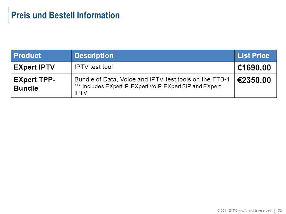 25 © 2011 EXFO Inc. All rights reserved. Preis und Bestell Information ProductDescriptionList Price EXpert IPTV IPTV test tool 1690.00 EXpert TPP- Bun