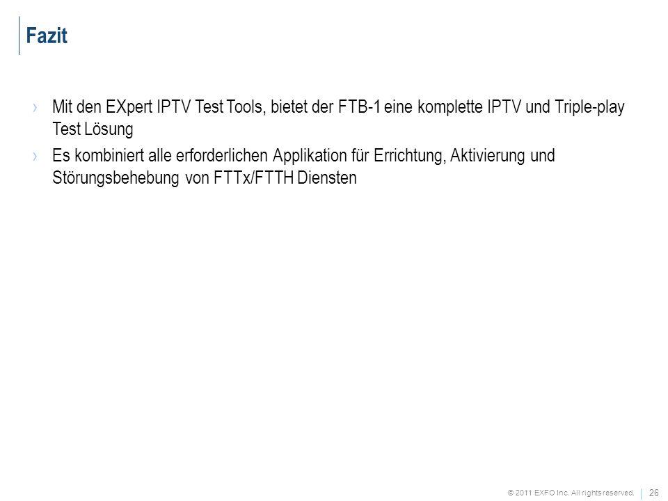26 © 2011 EXFO Inc. All rights reserved. Mit den EXpert IPTV Test Tools, bietet der FTB-1 eine komplette IPTV und Triple-play Test Lösung Es kombinier