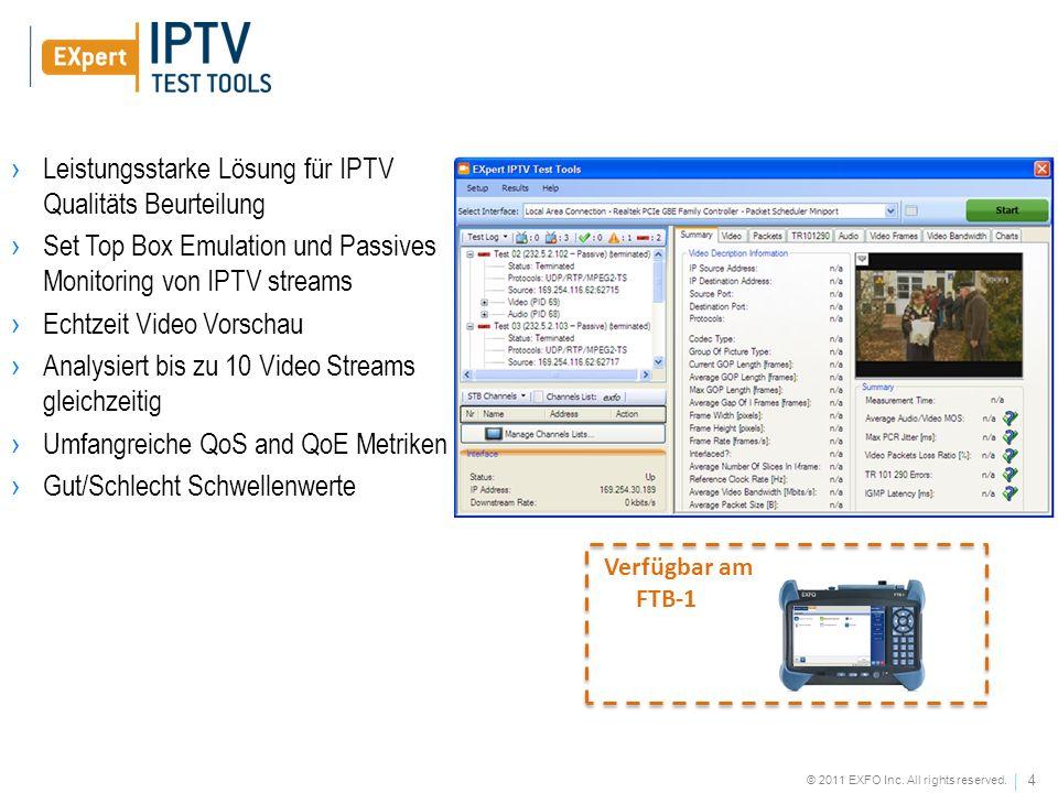 4 © 2011 EXFO Inc. All rights reserved. Leistungsstarke Lösung für IPTV Qualitäts Beurteilung Set Top Box Emulation und Passives Monitoring von IPTV s