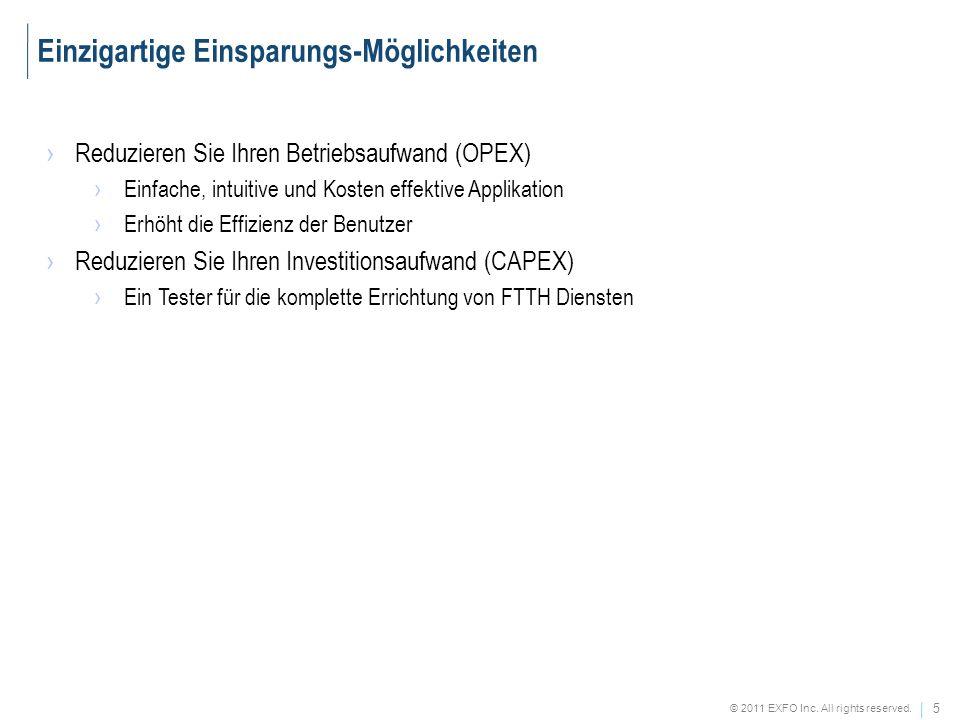 5 © 2011 EXFO Inc. All rights reserved. Reduzieren Sie Ihren Betriebsaufwand (OPEX) Einfache, intuitive und Kosten effektive Applikation Erhöht die Ef