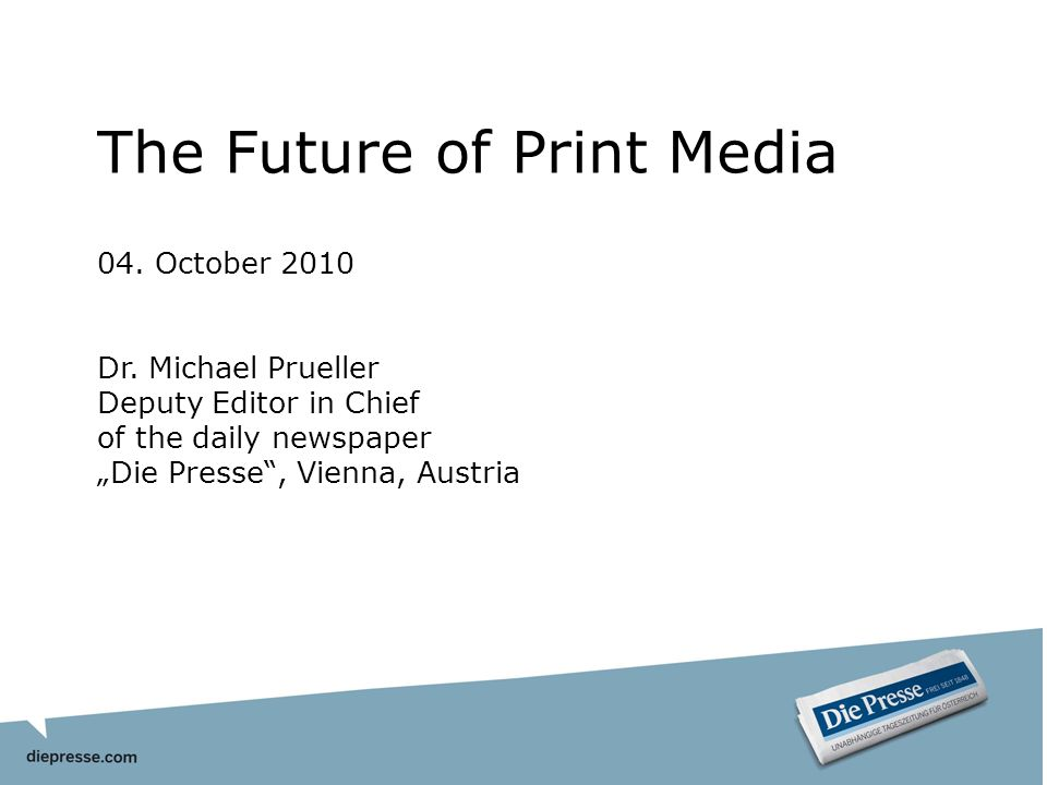 The Future of Print Media 04. October 2010 Dr.