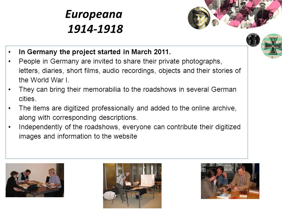 Europeana 1914-1918 In Germany the project started in March 2011.