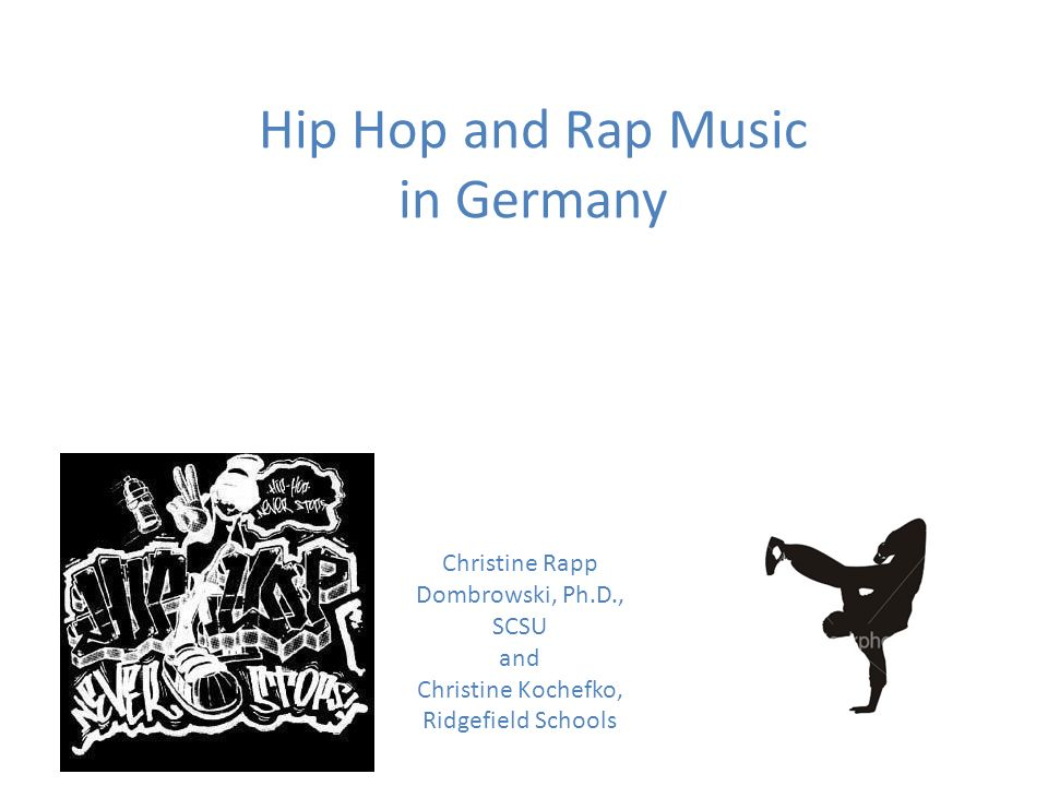 Hip Hop and Rap Music in Germany Christine Rapp Dombrowski, Ph.D., SCSU and Christine Kochefko, Ridgefield Schools