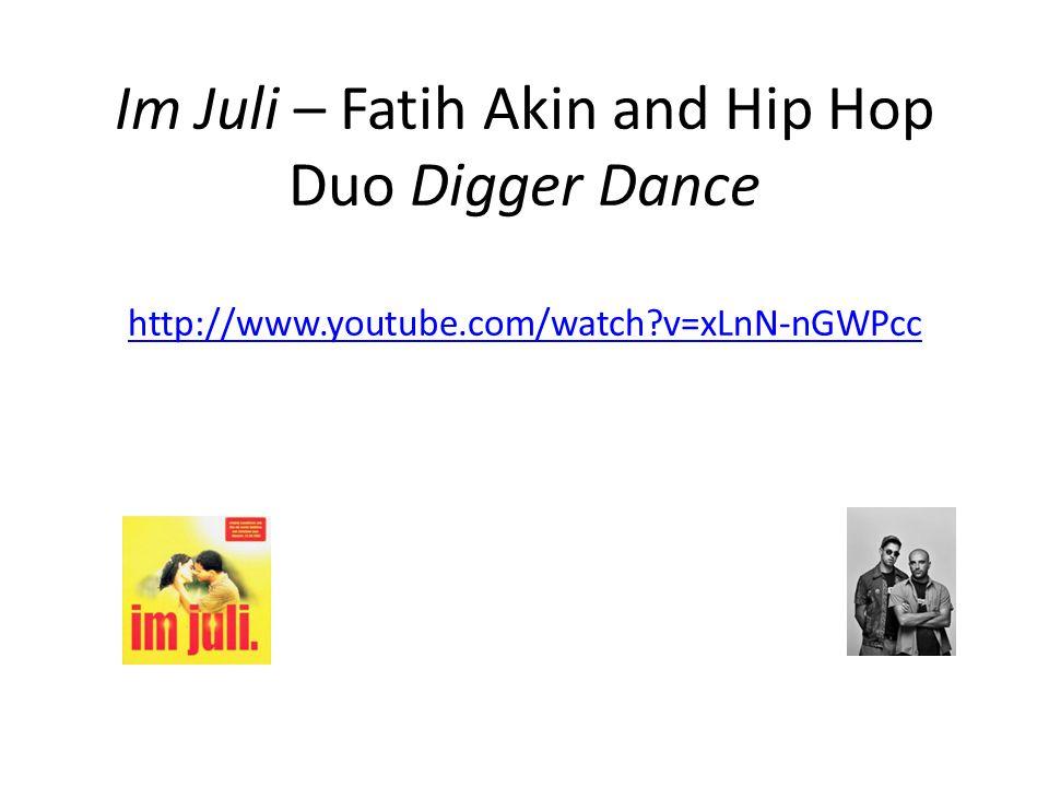 Im Juli – Fatih Akin and Hip Hop Duo Digger Dance http://www.youtube.com/watch?v=xLnN-nGWPcc http://www.youtube.com/watch?v=xLnN-nGWPcc
