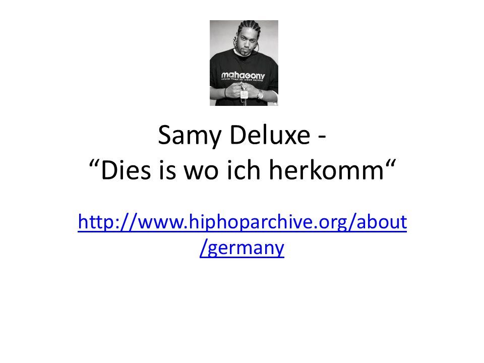 Samy Deluxe - Dies is wo ich herkomm http://www.hiphoparchive.org/about /germany