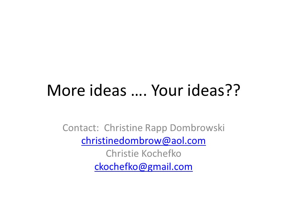 More ideas …. Your ideas .
