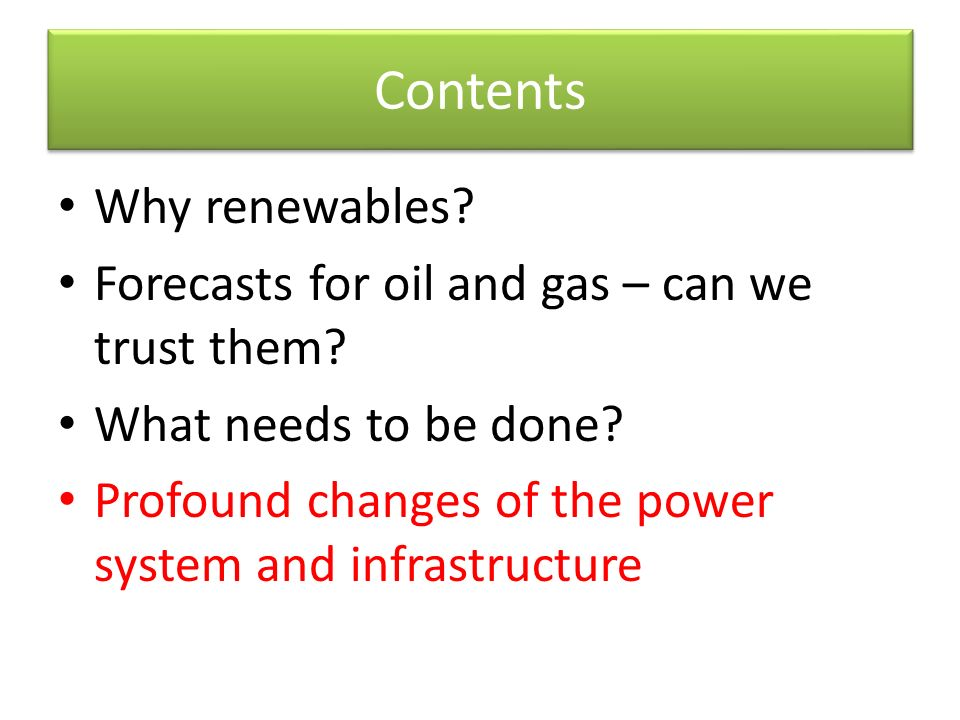 Contents Why renewables. Forecasts for oil and gas – can we trust them.