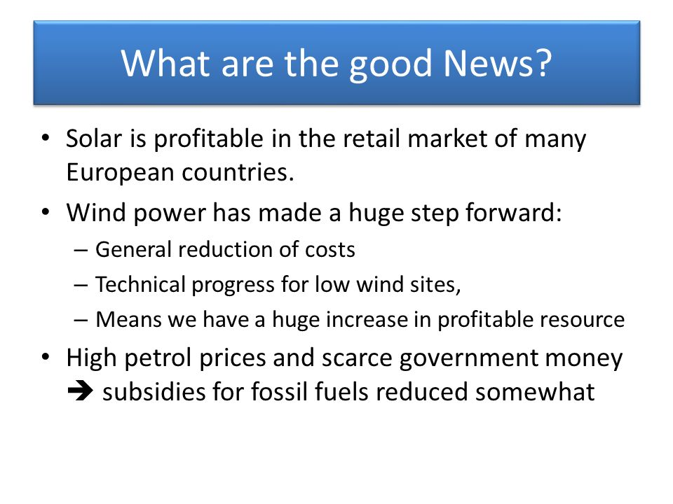 What are the good News. Solar is profitable in the retail market of many European countries.