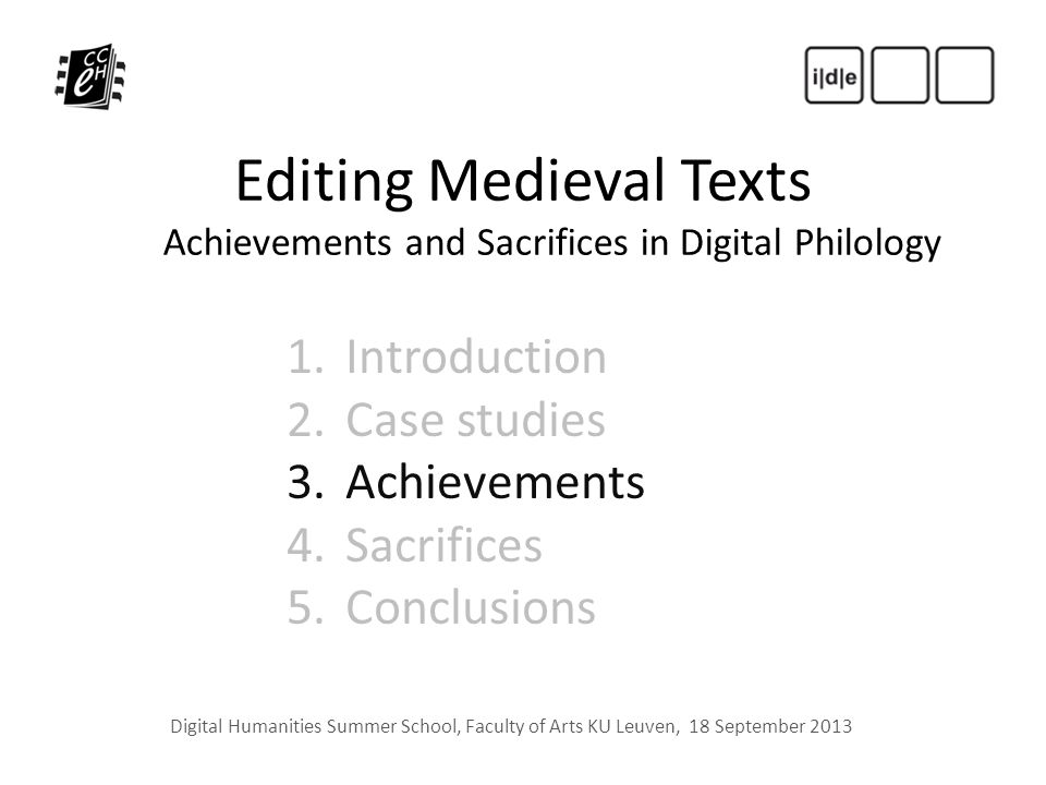 Editing Medieval Texts Achievements and Sacrifices in Digital Philology Digital Humanities Summer School, Faculty of Arts KU Leuven, 18 September 2013