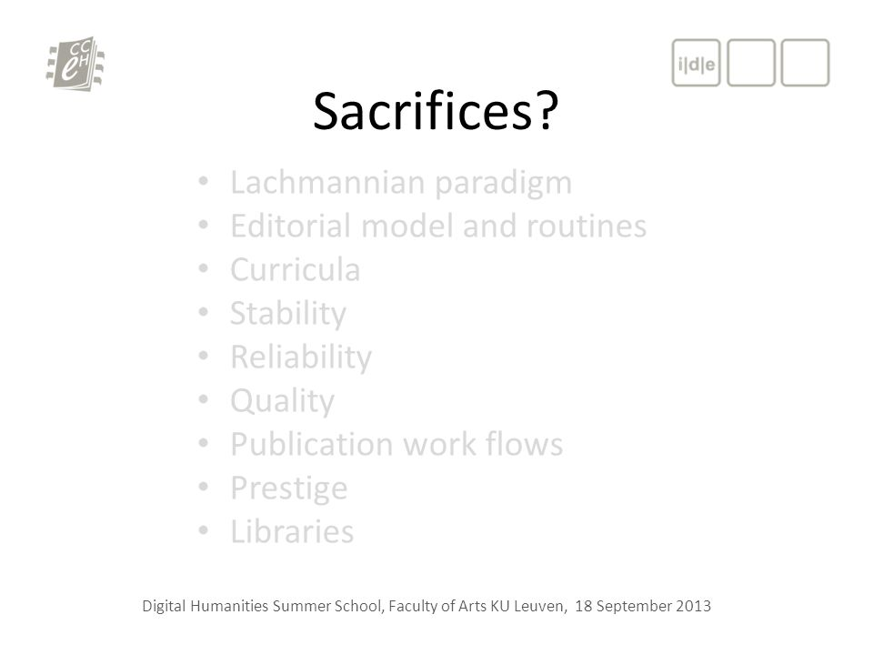 Sacrifices? Digital Humanities Summer School, Faculty of Arts KU Leuven, 18 September 2013 Lachmannian paradigm Editorial model and routines Curricula