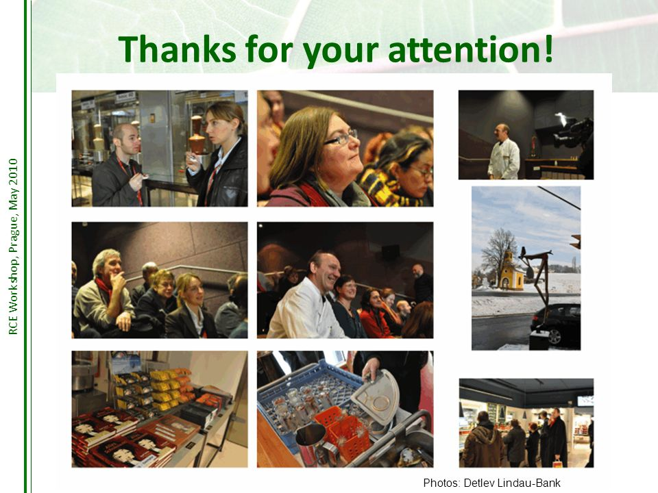 Thanks for your attention! Photos: Detlev Lindau-Bank RCE Workshop, Prague, May 2010