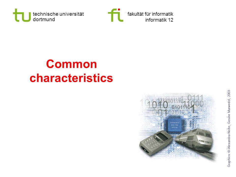 technische universität dortmund fakultät für informatik informatik 12 Common characteristics Graphics: © Alexandra Nolte, Gesine Marwedel, 2003
