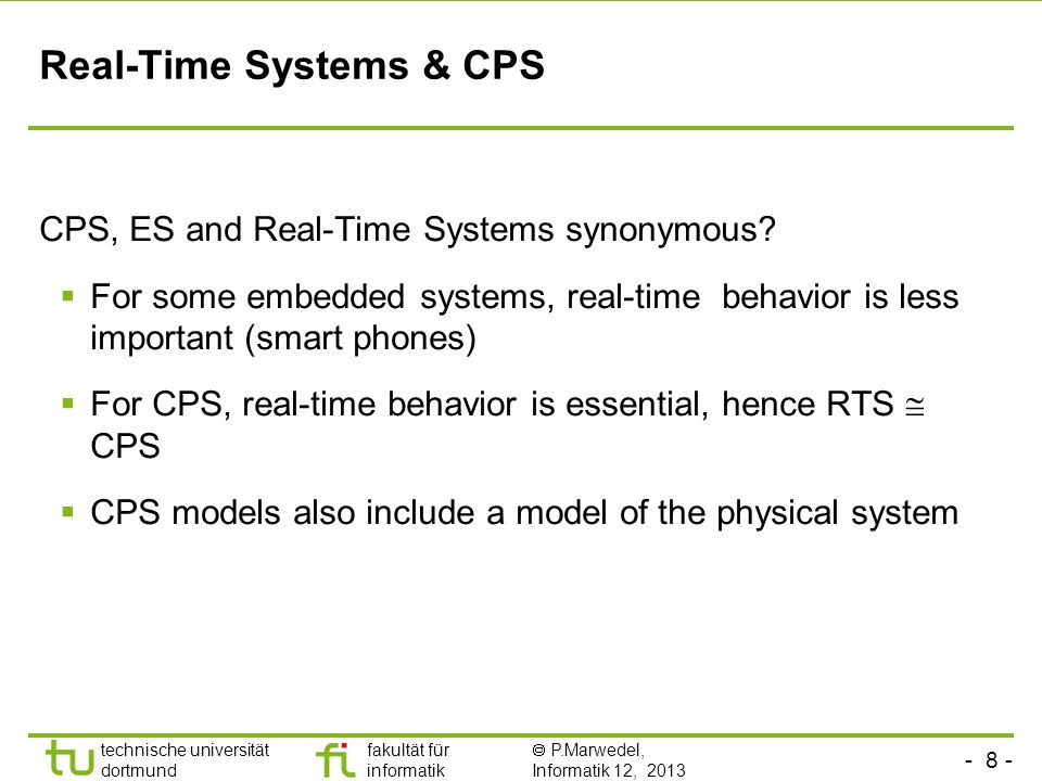 - 8 - technische universität dortmund fakultät für informatik P.Marwedel, Informatik 12, 2013 Real-Time Systems & CPS CPS, ES and Real-Time Systems sy