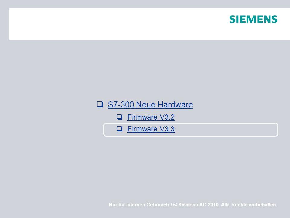 Nur für internen Gebrauch / © Siemens AG 2010. Alle Rechte vorbehalten. S7-300 Neue Hardware Firmware V3.2 Firmware V3.3