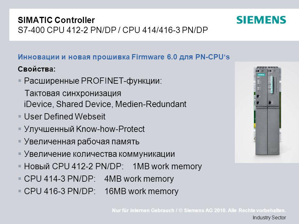 Nur für internen Gebrauch / © Siemens AG 2010. Alle Rechte vorbehalten. Industry Sector SIMATIC Controller S7-400 CPU 412-2 PN/DP / CPU 414/416-3 PN/D