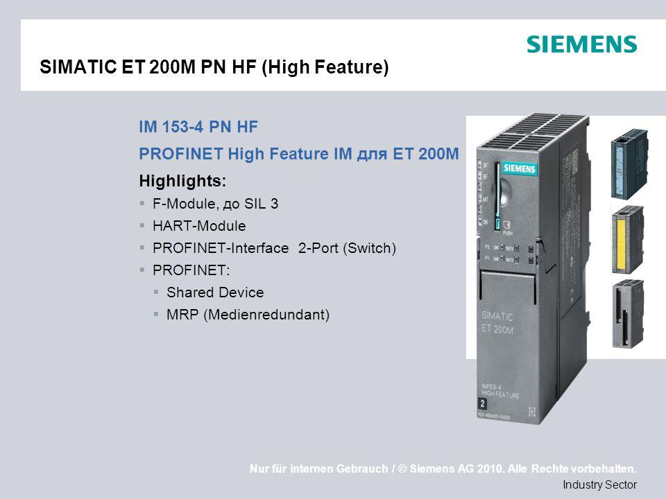 Nur für internen Gebrauch / © Siemens AG 2010. Alle Rechte vorbehalten. Industry Sector SIMATIC ET 200M PN HF (High Feature) IM 153-4 PN HF PROFINET H