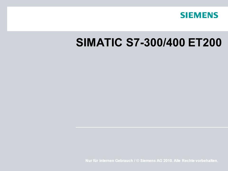Nur für internen Gebrauch / © Siemens AG 2010. Alle Rechte vorbehalten. SIMATIC S7-300/400 ET200