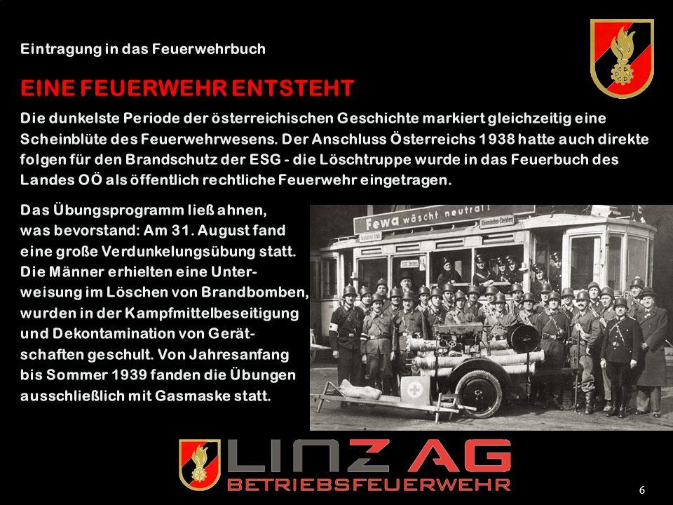 5 Einer für Alle - Alle für Einen In den ersten Kriegsjahren konnte die Betriebsfeuerwehr ESG einen steigenden Mitgliederstand verzeichnen, sodass die Gesamtstärke 1940 schon 44 Aktive aufwies.
