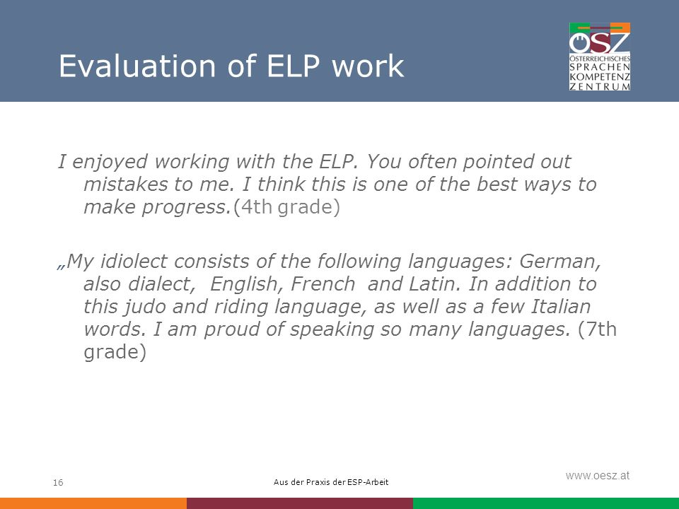Aus der Praxis der ESP-Arbeit www.oesz.at 16 Evaluation of ELP work I enjoyed working with the ELP.