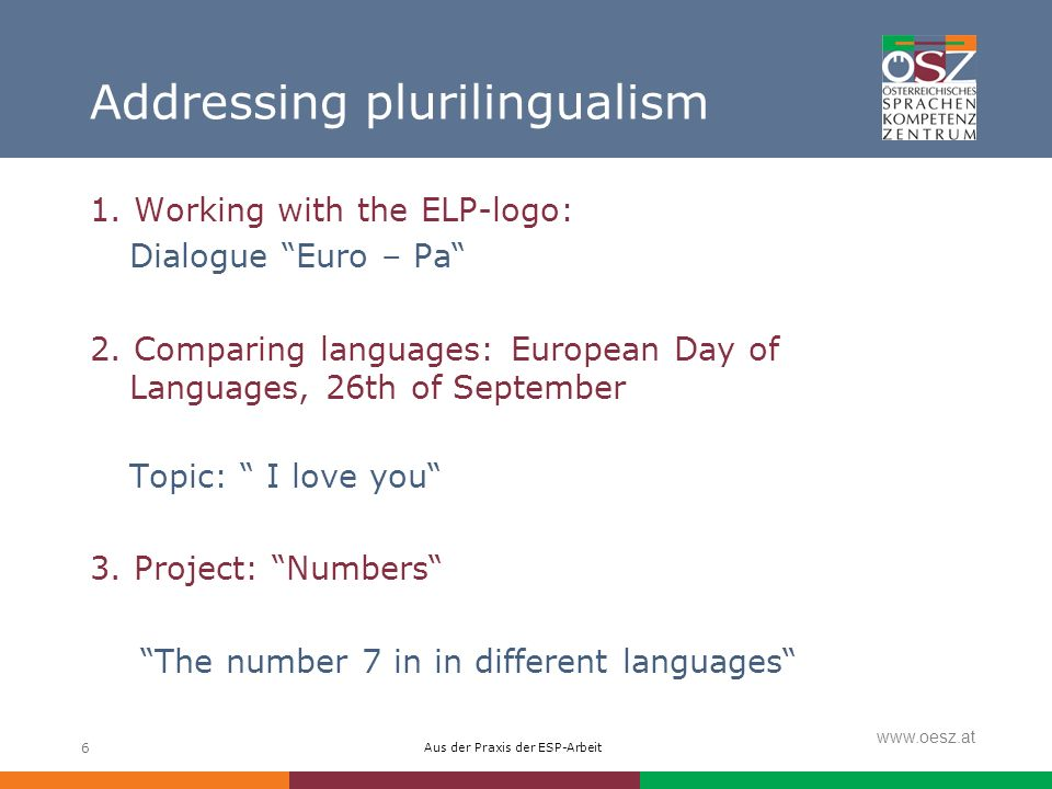 Aus der Praxis der ESP-Arbeit www.oesz.at 6 Addressing plurilingualism 1.
