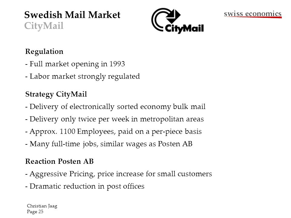 Swedish Mail Market CityMail Regulation - Full market opening in 1993 - Labor market strongly regulated Strategy CityMail - Delivery of electronically